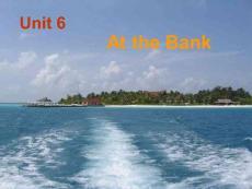 2016商务英语基础上册(高教版)课件:Unit 6 At the Bank