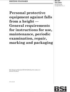 BS EN 365-2004 PERSONAL PROTECTIVE EQUIPMENT AGAINST FALLS FROM A HEIGHT — GENERAL REQUIREMENTS FOR INSTRUCTIONS FOR USE, MAINTENANCE, PERIODIC EXAMINATION, REPAIR, MARKING AND PACKAGING