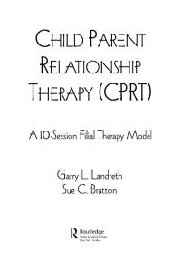 Child Parent Relationship Therapy (CPRT) A 10-Session Filial Therapy Model-[Garry L Landreth  Sue C Bratton]
